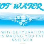 Why Dehydration Is Making You Overweight And Sick